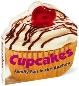Cupcakes: Family Fun in the Kitchen