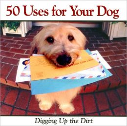 50 Uses for Your Dog: Digging Up the Dirt