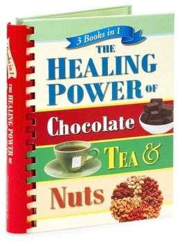 The Healing Power of Chocolate, Tea and Nuts (3 Books in 1)