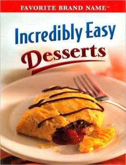 Incredibly Easy Desserts (Favorite Brand Name Series)