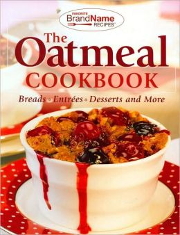 The Oatmeal Cookbook: Breads, Entrees, Desserts and More (Favorite Brand Name Recipes Series)