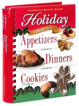 Holiday 3 Books in 1: Appetizers, Dinners, Cookies (Favorite Brand Name Series)