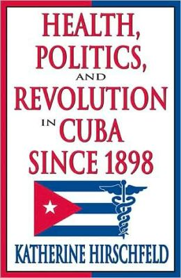 Health, Politics And Revolution In Cuba