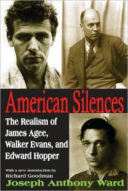 American Silences: The Realism of James Agee, Walker Evans, and Edward Hopper