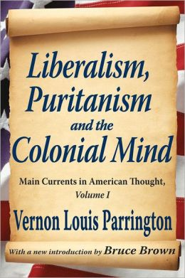 Liberalism, Puritanism and the Colonial Mind: Main Currents in American Thought