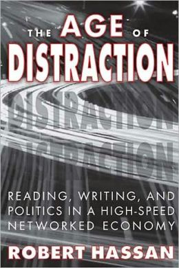 The Age of Distraction: Reading, Writing, and Politics in a High-Speed Networked Economy