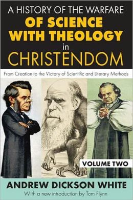 A History of the Warfare of Science with Theology in Christendom: From Creation to the Victory of Scientific and Literary Methods