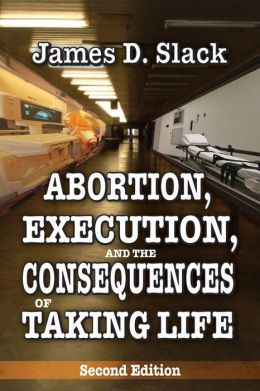 Abortion, Execution, and the Consequences of Taking Life