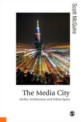 The Media City: Media, Architecture and Urban Space