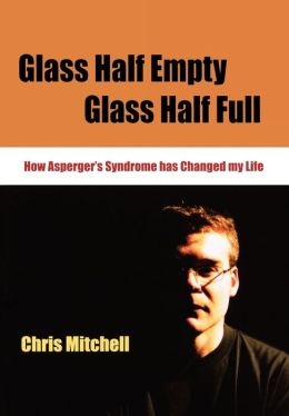 Glass Half-Empty, Glass Half-Full: How Asperger's Syndrome Changed My Life