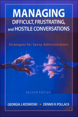 Managing Difficult, Frustrating, and Hostile Conversations: Strategies for Savvy Administrators