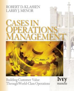 Cases in Operations Management: Building Customer Value Through World-Class Operations