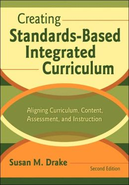 Creating Standards-Based Integrated Curriculum: Aligning Curriculum, Content, Assessment, and Instruction