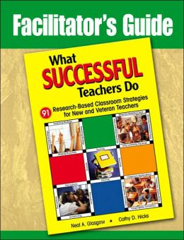 Facilitator's Guide to What Successful Teachers Do: 91 Research-Based Classroom Strategies for New and Veteran Teachers