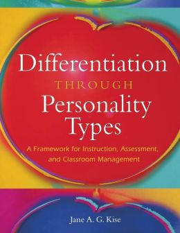 Differentiation Through Personality Types: A Framework for Instruction, Assessment, and Classroom Management
