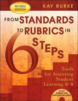 From Standards to Rubrics in Six Steps: Tools for Assessing Student Learning, K-8