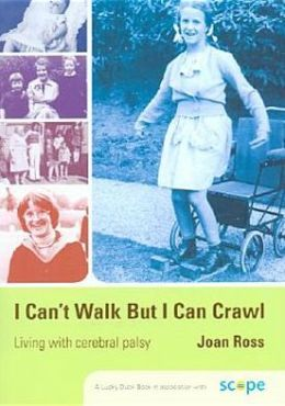 I Can't Walk but I Can Crawl: A Long Life with Cerebral Palsy