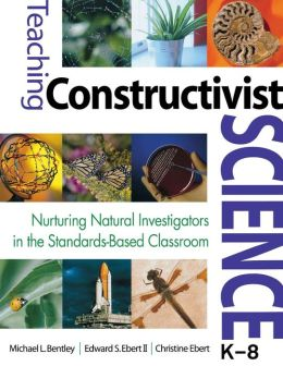 Teaching Constructivist Science, K-8: Nurturing Natural Investigators in the Standards-Based Classroom