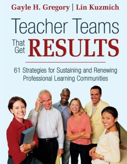 Teacher Teams That Get Results: 61 Strategies for Sustaining and Renewing Professional Learning Communities