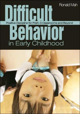 Difficult Behavior in Early Childhood: Positive Discipline for PreK-3 Classrooms and Beyond