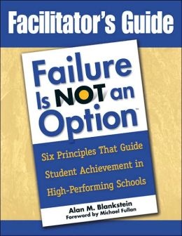 Facilitator's Guide to Failure Is Not an Option: Six Principles That Guide Student Achievement in High-Performing Schools