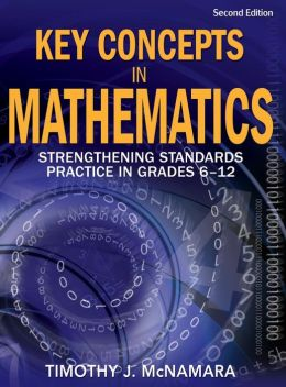 Key Concepts in Mathematics: Strengthening Standards Practice in Grades 6-12