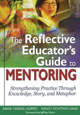 The Reflective Educator's Guide to Mentoring: Strengthening Practice Through Knowledge, Story, and Metaphor
