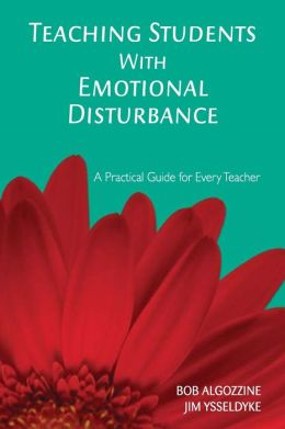 Teaching Students With Emotional Disturbance: A Practical Guide for Every Teacher