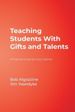 Teaching Students With Gifts and Talents: A Practical Guide for Every Teacher