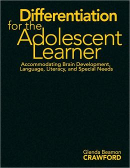 Differentiation for the Adolescent Learner: Accommodating Brain Development, Language, Literacy, and Special Needs