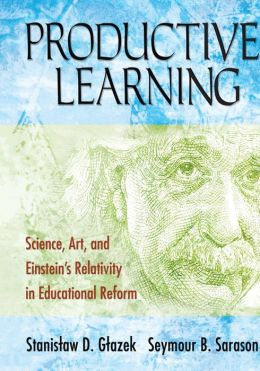 Productive Learning: Science, Art, and Einstein's Relativity in Educational Reform