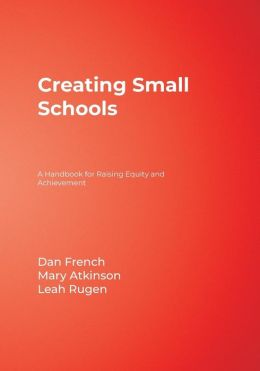 Creating Small Schools: A Handbook for Raising Equity and Achievement