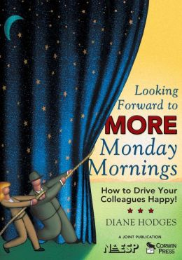 Looking Forward to MORE Monday Mornings: How to Drive Your Colleagues Happy!