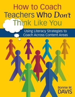 How to Coach Teachers Who Don't Think Like You: Using Literacy Strategies to Coach Across Content Areas