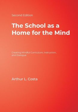 The School as a Home for the Mind: Creating Mindful Curriculum, Instruction, and Dialogue