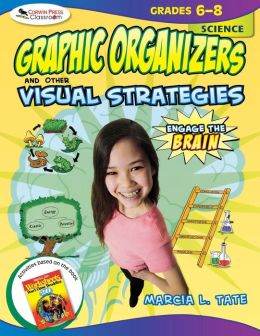 Engage the Brain: Graphic Organizers and Other Visual Strategies, Science, Grades 6-8