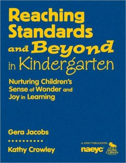 Reaching Standards and Beyond in Kindergarten: Nurturing Children's Sense of Wonder and Joy in Learning