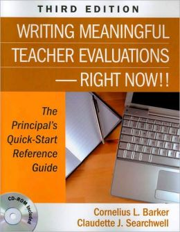 Writing Meaningful Teacher Evaluations-Right Now!!: The Principal's Quick-Start Reference Guide