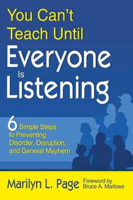 You Can't Teach Until Everyone is Listening: Six Simple Steps to Preventing Disorder Disruption and General Mayhem