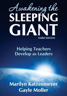 Awakening the Sleeping Giant: Helping Teachers Develop as Leaders