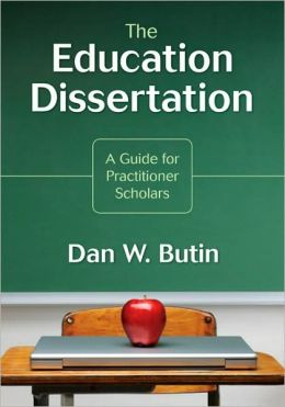 The Education Dissertation: A Guide for Practitioner Scholars