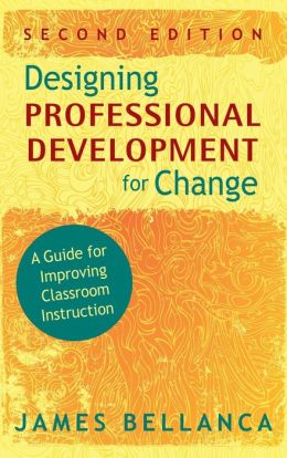 Designing Professional Development for Change: A Guide for Improving Classroom Instruction