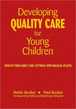 Developing Quality Care for Young Children: How to Turn Early Care Settings Into Magical Places
