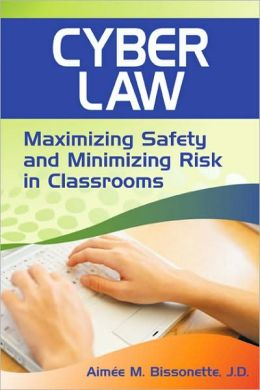 Cyber Law: Maximizing Safety and Minimizing Risk in Classrooms