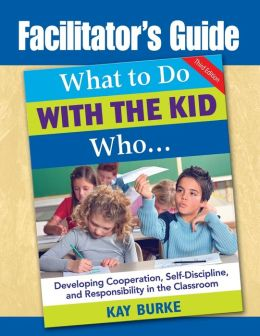 Facilitator's Guide to What to Do with the Kid Who...