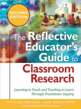 The Reflective Educator's Guide to Classroom Research: Learning to Teach and Teaching to Learn Through Practitioner Inquiry