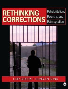 Rethinking Corrections: Rehabilitation, Reentry, and Reintegration