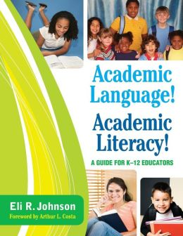 Academic Language! Academic Literacy!: A Guide for K-12 Educators