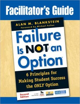 Facilitator's Guide to Failure Is Not an Option: 6 Principles for Making Student Success the Only Option