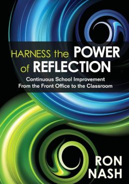 Harness the Power of Reflection: Continuous School Improvement From the Front Office to the Classroom